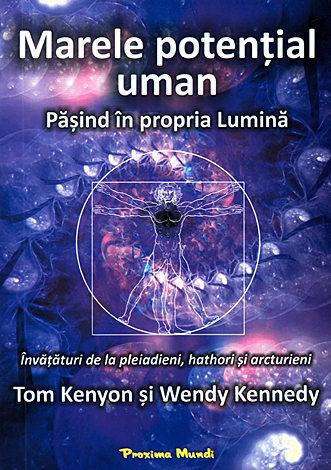 Marele potenţial uman. Păşind în propria lumină  - învăţături de la pleiadieni, hothori şi arcturieni