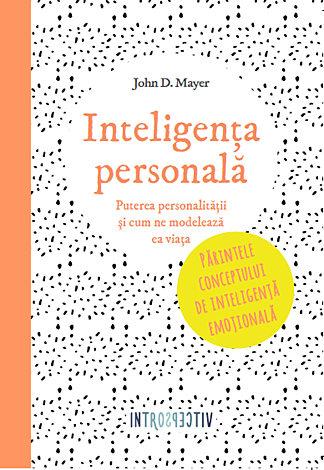 Inteligenţa personală  - puterea personalităţii şi cum ne modelează ea viaţa