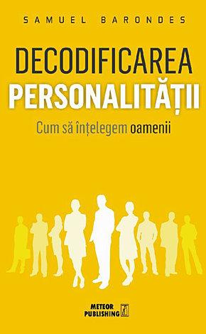 Decodificarea personalităţii  - cum sa înţelegem oamenii