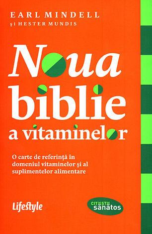 Noua biblie a vitaminelor  - o carte de referinţă în domeniul vitaminelor şi al suplimentelor alimentare