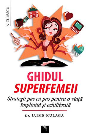 Ghidul superfemeii  - strategii pas cu pas pentru o viaţă împlinită şi echilibrată