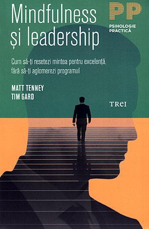 Mindfulness şi leadership  - cum să-ţi resetezi mintea pentru excelenţă, fără să-ţi aglomerezi programul