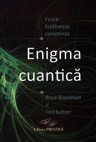 Enigma cuantică  - fizica întâlneşte conştiinţa