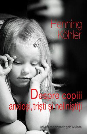 Despre copiii anxioşi, trişti şi neliniştiţi  - bazele unei practici educative spirituale