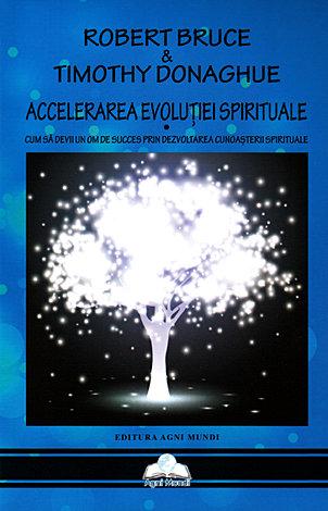 Accelerarea evoluţiei spirituale  - cum să devii un om de succes prin dezvoltarea cunoaşterii spirituale