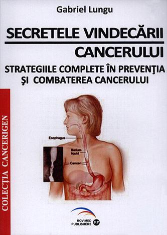 Secretele vindecării cancerului  - strategiile complete în prevenţia şi combaterea cancerului