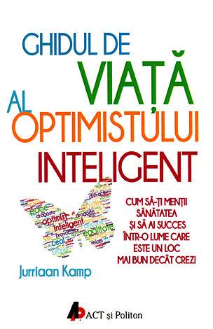 Ghidul de viaţă al optimistului inteligent  - cum să-ţi menţii sănătatea şi să ai succes într-o lume care este un loc mai bun decât crezi