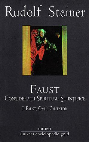 Faust - consideraţii spiritual-ştiinţifice - vol. I+II  - I - Faust, omul căutător; II - Problema Faust