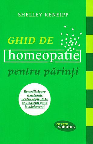 Ghid de homeopatie pentru părinţi  - remedii sigure şi naturale pentru copii, de la nou-născuţi până la adolescenţi