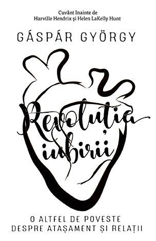 Revoluţia iubirii  - o altfel de poveste despre ataşament şi relaţii
