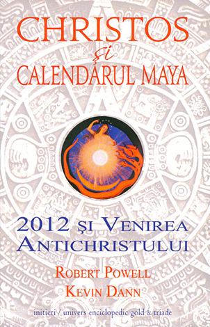 Christos şi calendarul maya  - 2012 şi venirea Antichristului