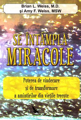 Se întâmplă miracole  - puterea de vindecare şi de transformare a amintirilor din vieţile trecute