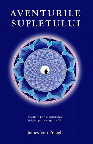 Aventurile sufletului  - călătorii prin dimensiunea fizică şi prin cea spirituală