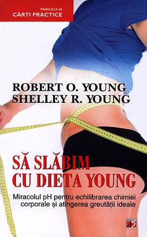 Să slăbim cu dieta Young  - miracolul PH pentru echilibrarea chimiei corporale şi atingerea greutăţii ideale