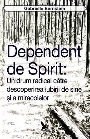 Dependent de spirit  - un drum radical către descoperirea iubirii de sine şi a miracolelor