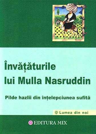Învăţăturile lui Mulla Nasruddin  - pilde hazlii din înţelepciunea sufită