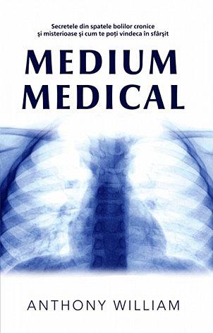 Medium medical  - secretele din spatele bolilor cronice şi misterioase şi cum te poţi vindeca în sfârşit
