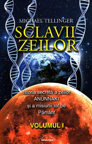 Sclavii zeilor - vol. I  - istoria secretă a zeilor Anunnaki şi a misiunii lor pe Pământ