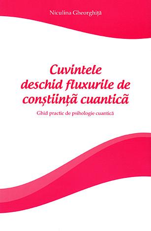 Cuvintele deschid fluxurile de conştiinţă cuantică  - ghid practic de psihologie cuantică