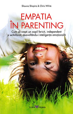 Empatia în parenting  - cum să creşti un copil fericit, independent şi echilibrat, dezvoltându-i inteligenţa emoţională