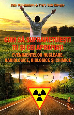 Cum să supravieţuieşti tu şi cei apropiaţi evenimetelor nucleare, radiologice, biologice şi chimice