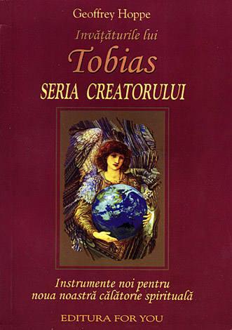 Învăţăturile lui Tobias - Seria Creatorului  - instrumente noi pentru noua noastră călătorie spirituală