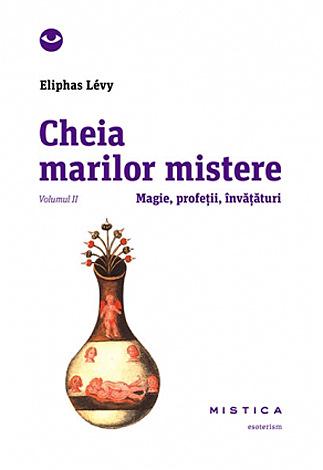 Cheia marilor mistere - vol. II  - magie, profeţii, învăţături
