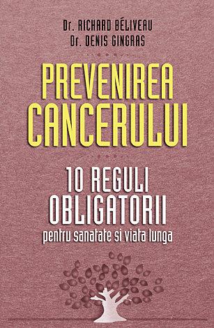 Prevenirea cancerului  - 10 reguli obligatorii pentru sănătate şi viață lungă
