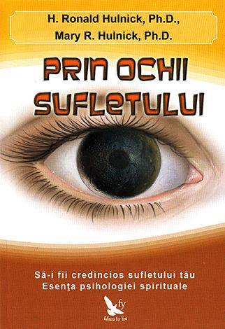 Prin ochii sufletului  - să-i fii credincios sufletului tău. Esenţa psihologiei spirituale