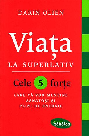 Viaţa la superlativ  - cele 5 forțe care vă vor menține sănătoşi şi plini de energie