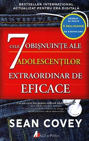 Cele 7 obişnuinţe ale adolescenţilor extraordinar de eficace  - ghidul fundamental pentru succes al adolescenţilor