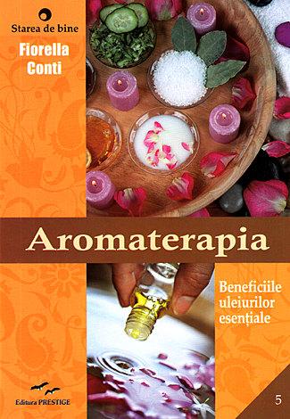 Aromaterapia  - beneficiile uleiurilor esenţiale