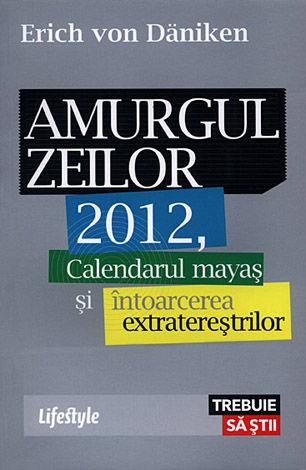 Amurgul zeilor  - calendarul mayaş şi întoarcerea extratereştrilor