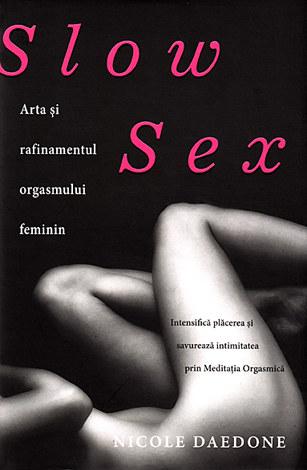 Slow sex  - arta şi rafinamentul orgasmului feminin