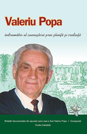Valeriu Popa îndrumător al cunoaşterii prin ştiinţă şi credinţă  - relatări documentate din spusele celui care a fost Valeriu Popa - comparaţii