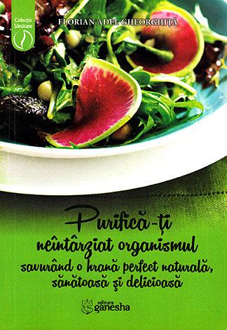 Purifică-ţi neîntârziat organismul savurând o hrană perfect naturală, sănătoasă şi delicioasă