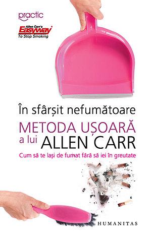 În sfârşit nefumătoare  - metoda uşoară a lui Allen Carr - cum să te laşi de fumat fără să iei in greutate