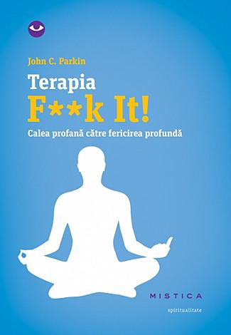 Terapia F**k It!  - calea profană către fericirea profundă