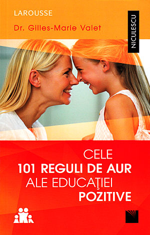 Cele 101 reguli de aur ale educaţiei pozitive