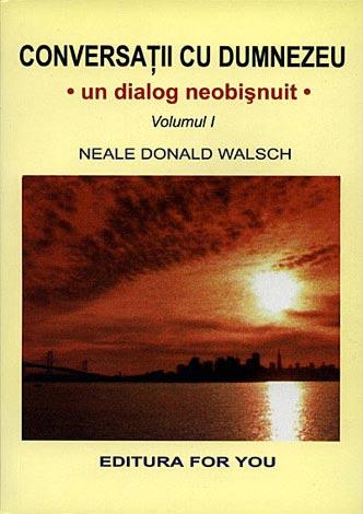 Conversaţii cu Dumnezeu - vol. 1  - un dialog neobişnuit