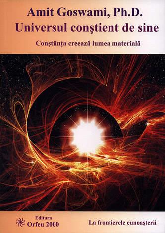 Universul conştient de sine  - conştiinţa creează lumea materială