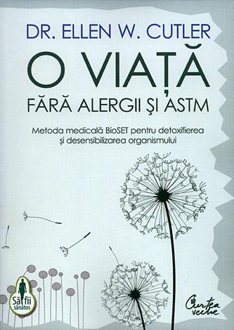 O viaţă fără alergii şi astm  - metoda medicală BioSET pentru detoxifierea şi desensibilizarea organismului