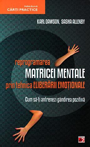 Reprogramarea matricei mentale prin tehnica eliberării emoţionale  - cum să-ţi antrenezi gândirea pozitivă