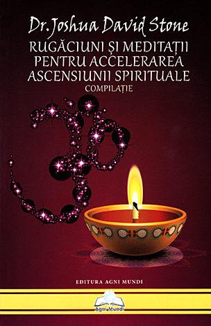 Rugăciuni şi meditaţii pentru accelerarea ascensiunii spirituale  - compilaţie