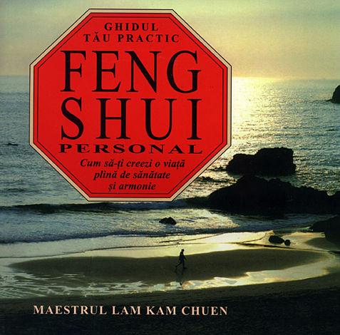 Feng Shui personal  - ghidul tău practic