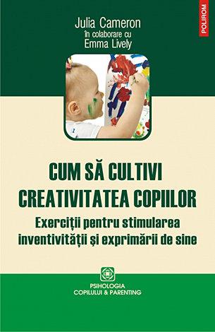Cum să cultivi creativitatea copiilor  - exercitii pentru stimularea inventivitatii si exprimarii de sine