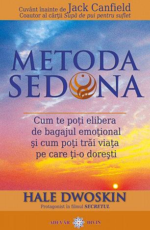 Metoda Sedona  - cum te poţi elibera de bagajul emoţional şi cum poţi trăi viaţa pe care ţi-o doreşti