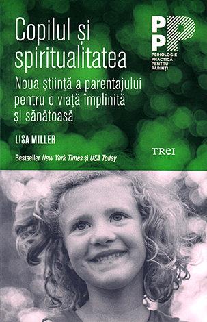 Copilul şi spiritualitatea  - noua ştiință a parentajului pentru o viață împlinită şi sănătoasă