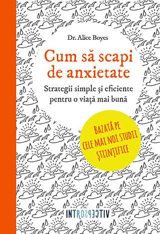 Cum să scapi de anxietate  - strategii simple şi eficiente pentru o viaţă mai bună
