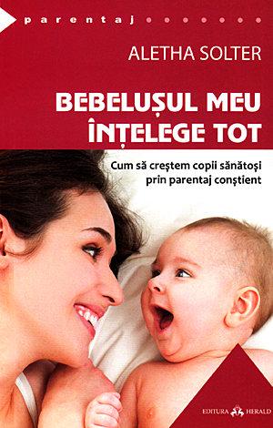 Bebelusul meu înţelege tot  - cum să creştem copii sănătoşi prin parentaj conştient